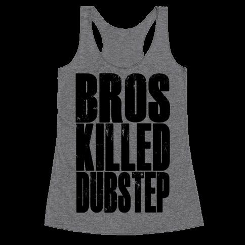 Bros Killed Dubstep Racerback Tank Top