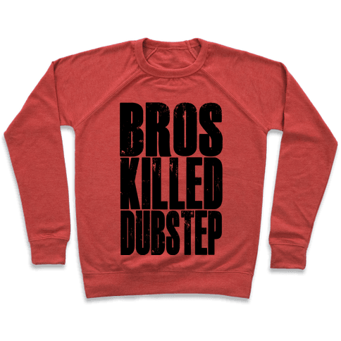 Bros Killed Dubstep Pullover