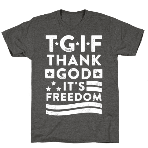 TGIF (Thank God It's Freedom)