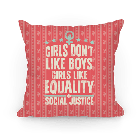 Girls Don't Like Boys Girls Like Equality And Social Justice Pillow