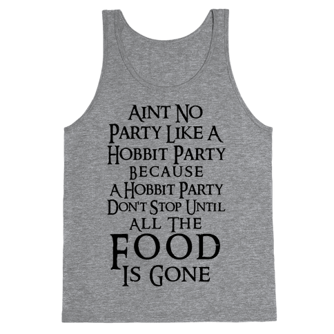 Aint No Party Like A Hobbit Party Because A Hobbit Party Don't Stop Until All The Food Is Gone Tank Top