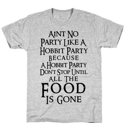 Aint No Party Like A Hobbit Party Because A Hobbit Party Don't Stop Until All The Food Is Gone T-Shirt