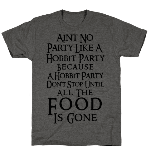 Aint No Party Like A Hobbit Party Because A Hobbit Party Don't Stop Until All The Food Is Gone Mens T-Shirt