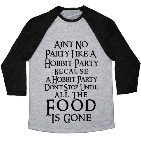 Aint No Party Like A Hobbit Party Because A Hobbit Party Don't Stop Until All The Food Is Gone Baseball Tee