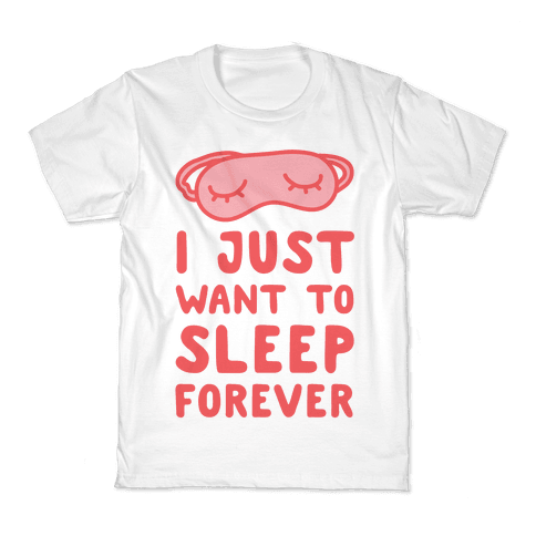 I Just Want To Sleep Forever Kids T-Shirt