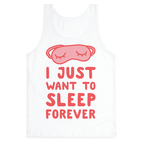 I Just Want To Sleep Forever Tank Top