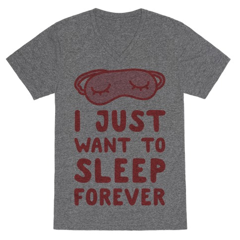 I Just Want To Sleep Forever V-Neck Tee Shirt