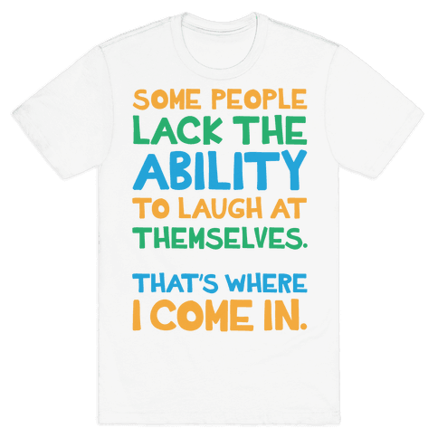 That's Where I Come In Mens T-Shirt