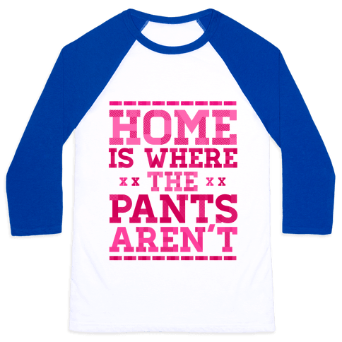 Home Is Where The Pants Aren't (Pink) Baseball Tee