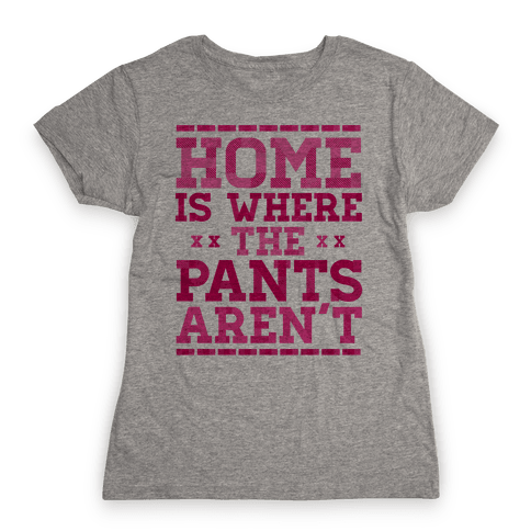 Home Is Where The Pants Aren't (Pink) Womens T-Shirt