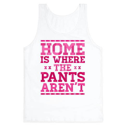 Home Is Where The Pants Aren't (Pink) Tank Top