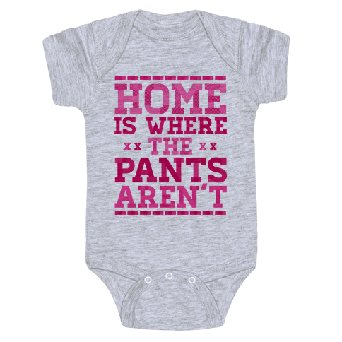 Home Is Where The Pants Aren't (Pink) Baby Onesy