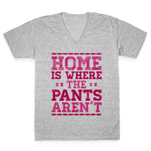 Home Is Where The Pants Aren't (Pink) V-Neck Tee Shirt