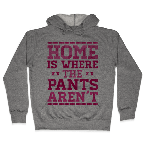 Home Is Where The Pants Aren't (Pink) Hooded Sweatshirt