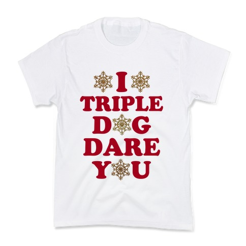 I Triple Dog Dare You Kids T-Shirt