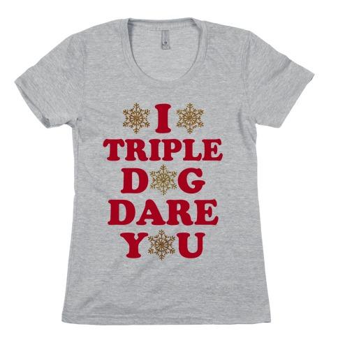 I Triple Dog Dare You Womens T-Shirt