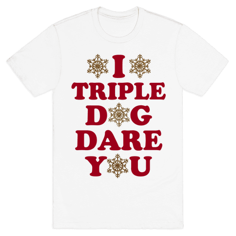 I Triple Dog Dare You Mens T-Shirt