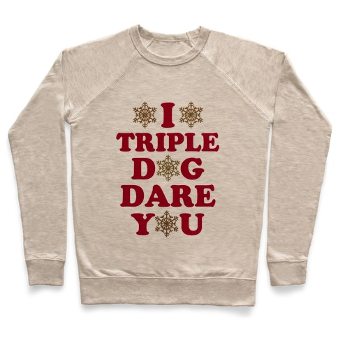 I Triple Dog Dare You Pullover