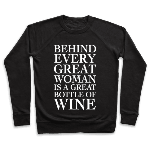 Behind Every Great Woman Is A Great Bottle Of Wine Pullover