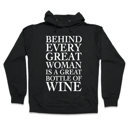 Behind Every Great Woman Is A Great Bottle Of Wine Hooded Sweatshirt