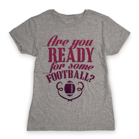 Are You Ready For Some Football? Womens T-Shirt