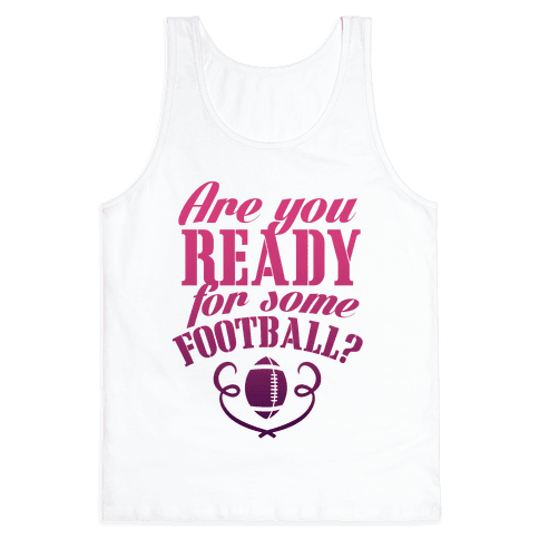 Are You Ready For Some Football? Tank Top