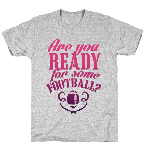 Are You Ready For Some Football? T-Shirt