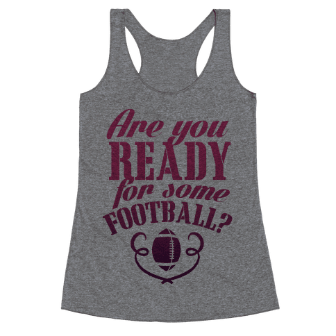 Are You Ready For Some Football? Racerback Tank Top