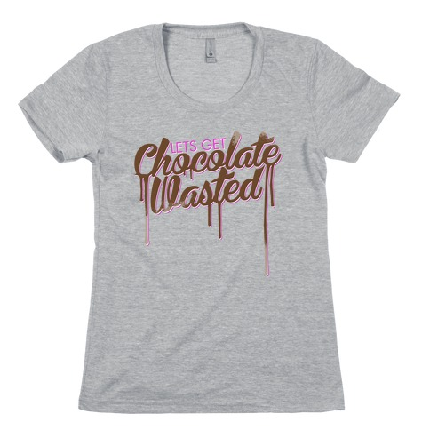 Chocolate Wasted Womens T-Shirt