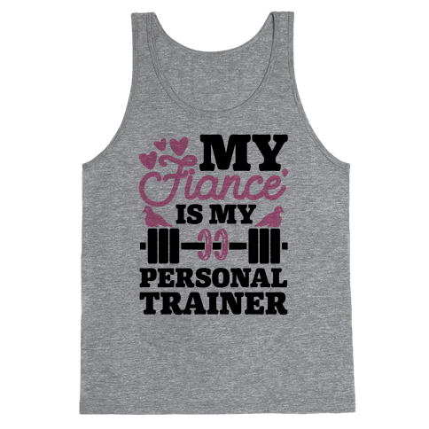 My Fiance' Is My Personal Trainer Tank Top