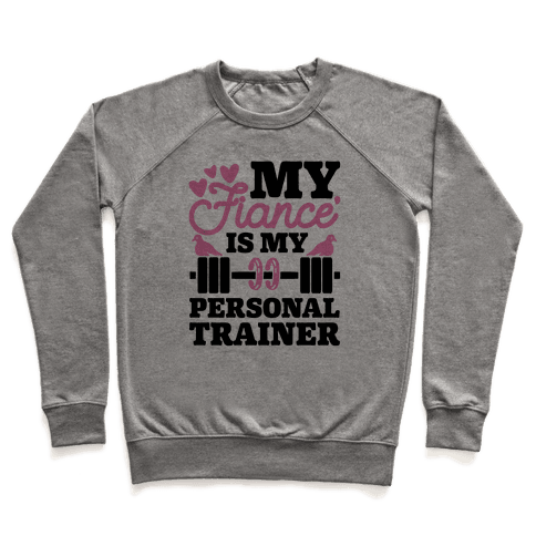My Fiance' Is My Personal Trainer Pullover