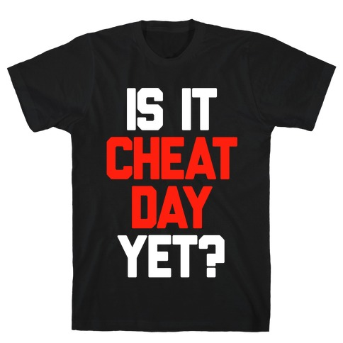 Is It Cheat Day Yet? T-Shirt
