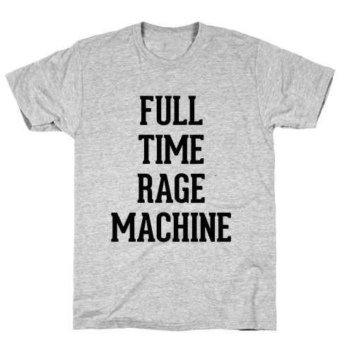 Full Time Rage Machine Mens T-Shirt