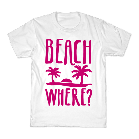 Beach Where? Kids T-Shirt