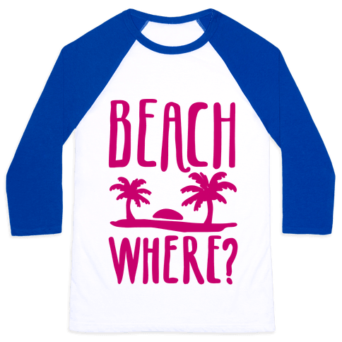 Beach Where? Baseball Tee