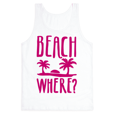 Beach Where? Tank Top