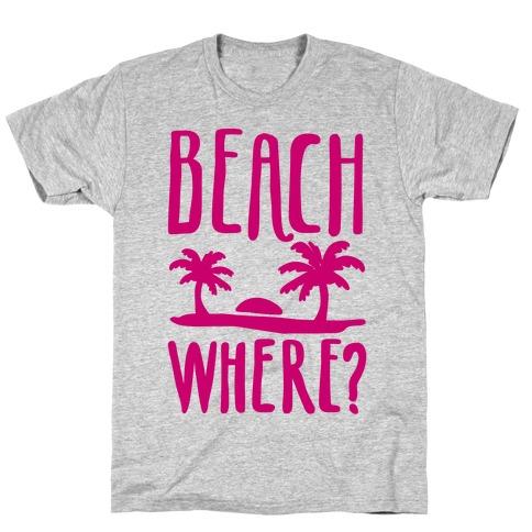 Beach Where? T-Shirt