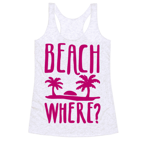 Beach Where? Racerback Tank Top