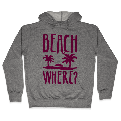 Beach Where? Hooded Sweatshirt