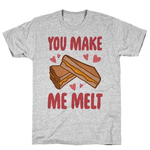 You Make Me Melt Grilled Cheese Mens T-Shirt