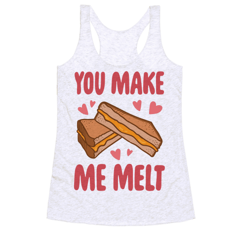 You Make Me Melt Grilled Cheese Racerback Tank Top