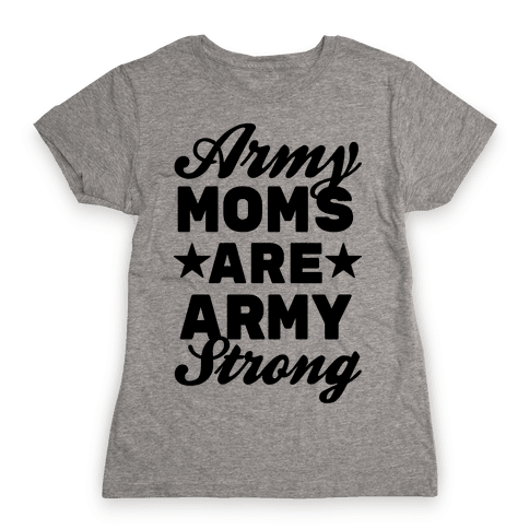 Army Moms Are Army Strong Womens T-Shirt