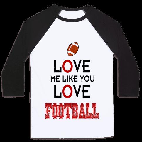 Love Me Like You Love Football Baseball Tee