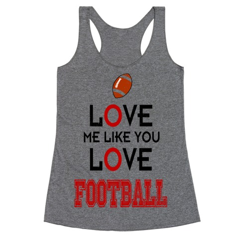 Love Me Like You Love Football Racerback Tank Top