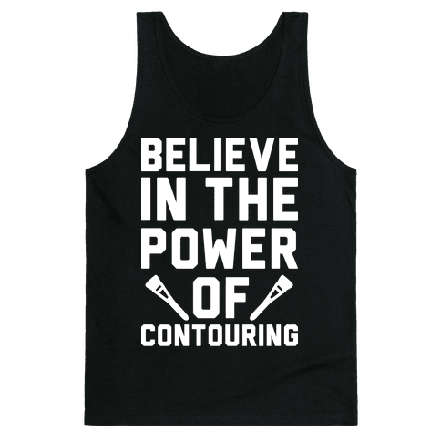 Believe In The Power of Contouring Tank Top