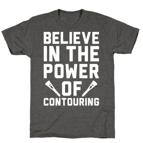 Believe In The Power of Contouring T-Shirt