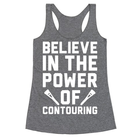 Believe In The Power of Contouring Racerback Tank Top