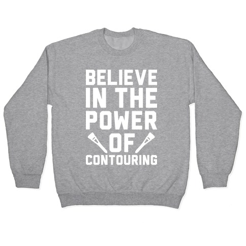 Believe In The Power of Contouring Pullover