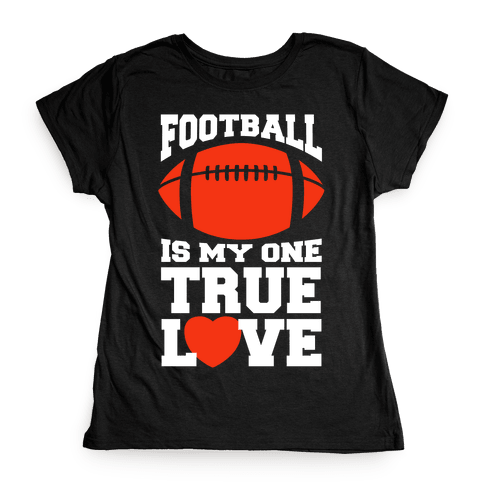 Football Is My One True Love Womens T-Shirt