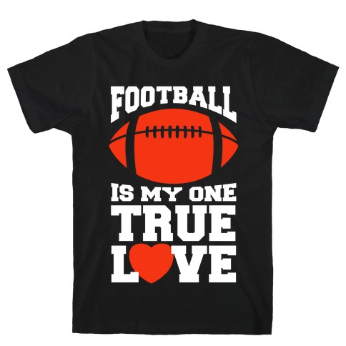 Football Is My One True Love T-Shirt